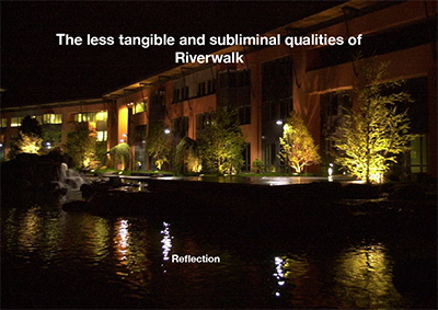 Less Tangible Qualities of Riverwalk